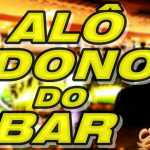 Alô Dono Do Bar???